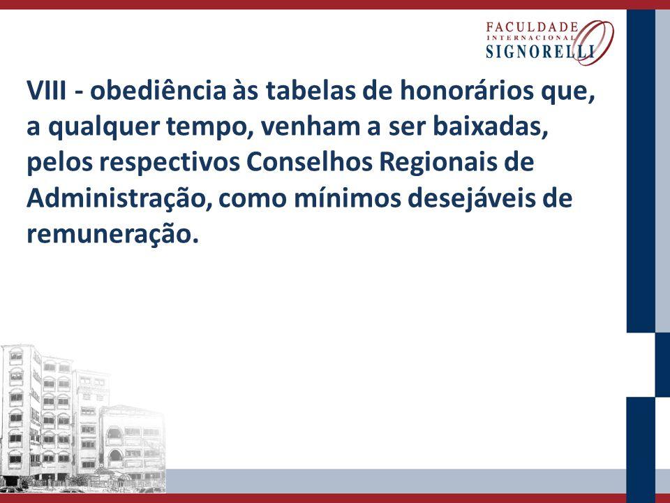 VIII - obediência às tabelas de honorários que, a qualquer tempo, venham a ser baixadas, pelos respectivos Conselhos Regionais de Administração, como