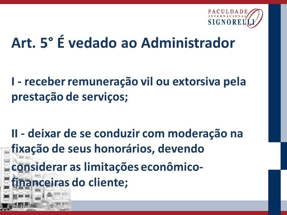 Art. 5° É vedado ao Administrador : I - receber remuneração vil ou extorsiva pela prestação de serviços; II - deixar de se conduzir com moderação na f