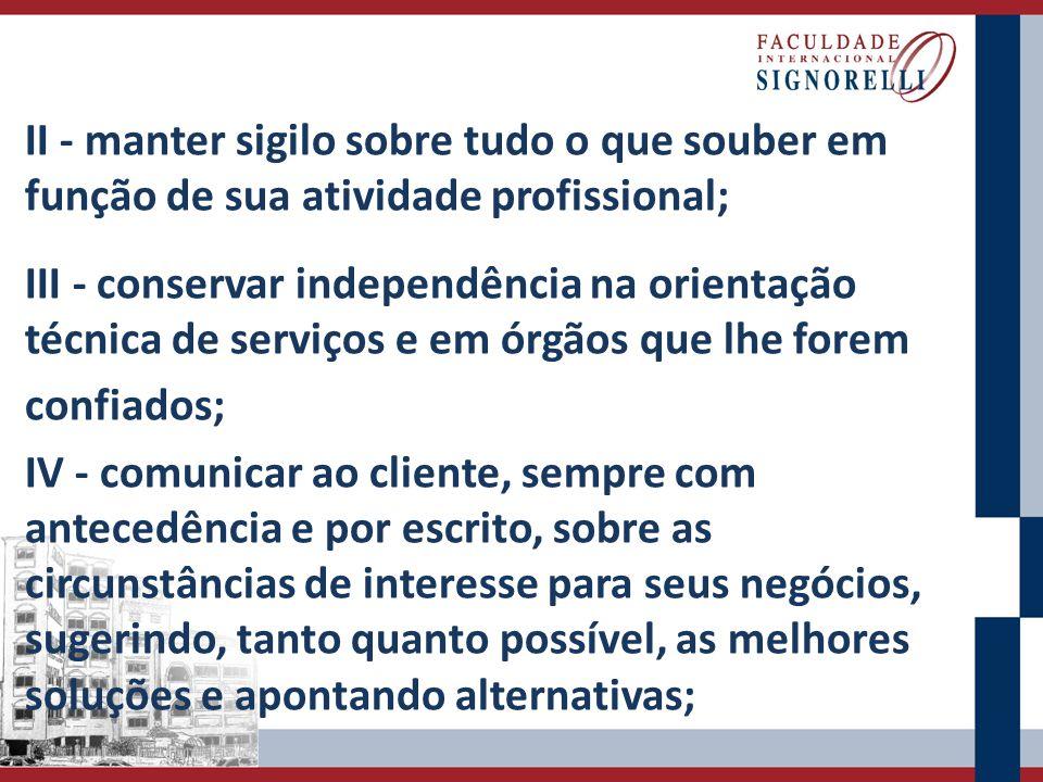 II - manter sigilo sobre tudo o que souber em função de sua atividade profissional; III - conservar independência na orientação técnica de serviços e