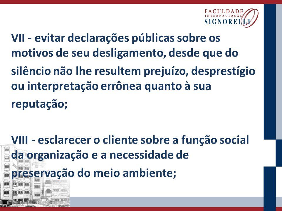 VII - evitar declarações públicas sobre os motivos de seu desligamento, desde que do silêncio não lhe resultem prejuízo, desprestígio ou interpretação
