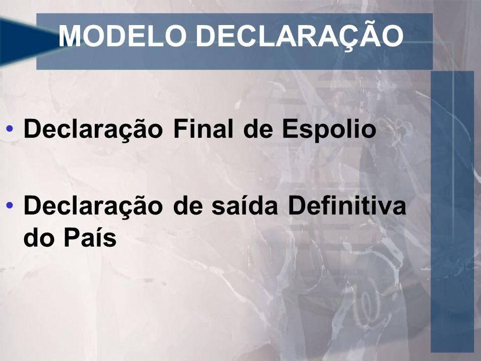 MODELO DECLARAÇÃO Declaração Final de Espolio Declaração de saída Definitiva do País