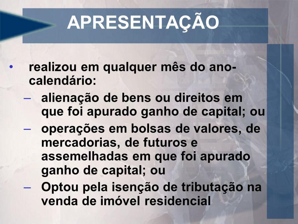 APRESENTAÇÃO teve a posse ou a propriedade de bens ou direitos, em 31/12/2011, inclusive terra nua, cujo valor total foi superior a R$ 300.000,00; passou à condição de residente no Brasil e encontrava-se nessa condição em 31 de dezembro;