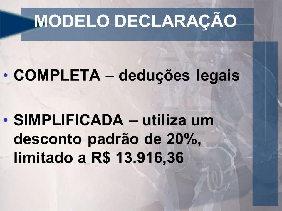 MODELO DECLARAÇÃO COMPLETA – deduções legais SIMPLIFICADA – utiliza um desconto padrão de 20%, limitado a R$ 13.916,36