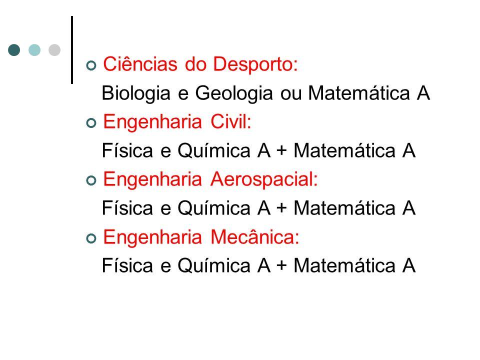 Ciências do Desporto: Biologia e Geologia ou Matemática A Engenharia Civil: Física e Química A + Matemática A Engenharia Aerospacial: Física e Química