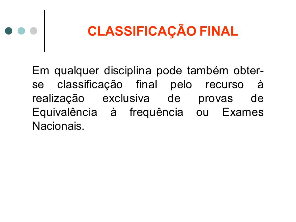 CLASSIFICAÇÃO FINAL Em qualquer disciplina pode também obter- se classificação final pelo recurso à realização exclusiva de provas de Equivalência à f
