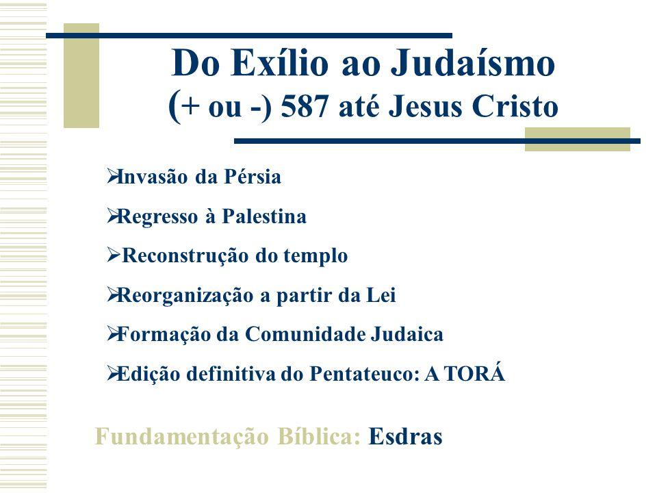Do Exílio ao Judaísmo ( + ou -) 587 até Jesus Cristo  Literatura Sapiencial  Invasão dos Romanos  Anúncio da Encarnação  Invasão dos Gregos/Helenismo – Crise Judaica Fundamentação Bíblica: I e II Macabeus