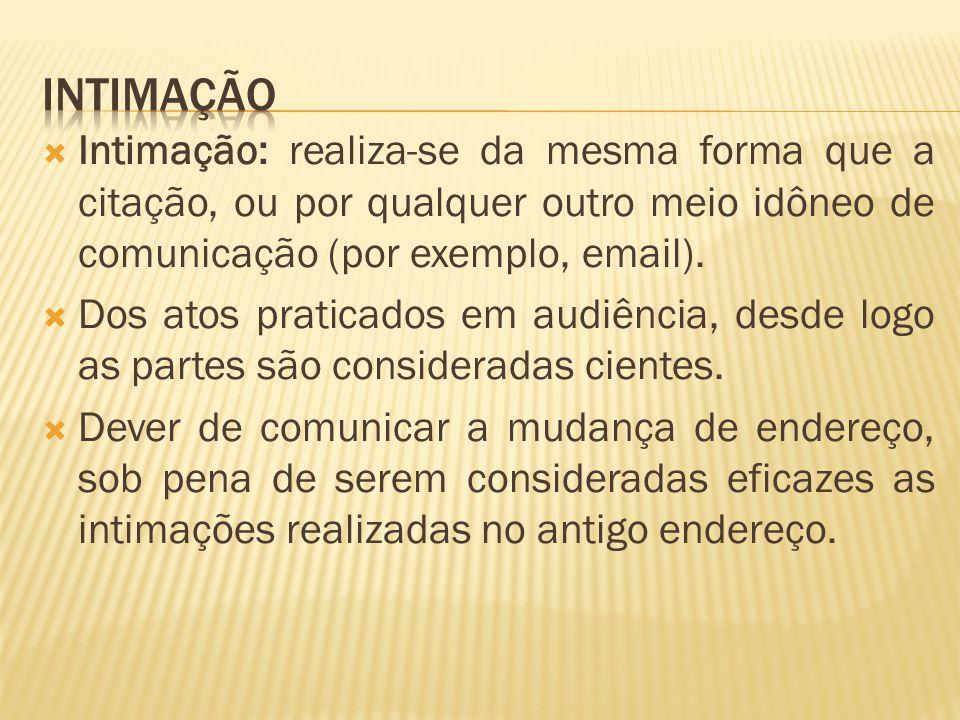  Intimação: realiza-se da mesma forma que a citação, ou por qualquer outro meio idôneo de comunicação (por exemplo, email).