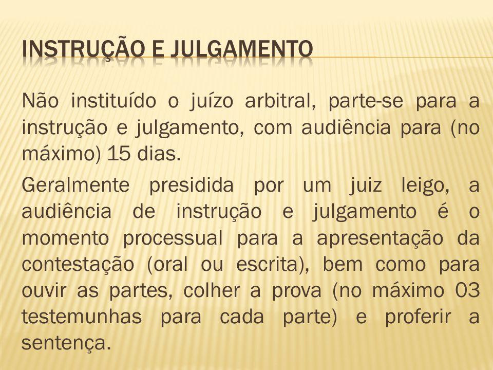 Não instituído o juízo arbitral, parte-se para a instrução e julgamento, com audiência para (no máximo) 15 dias.