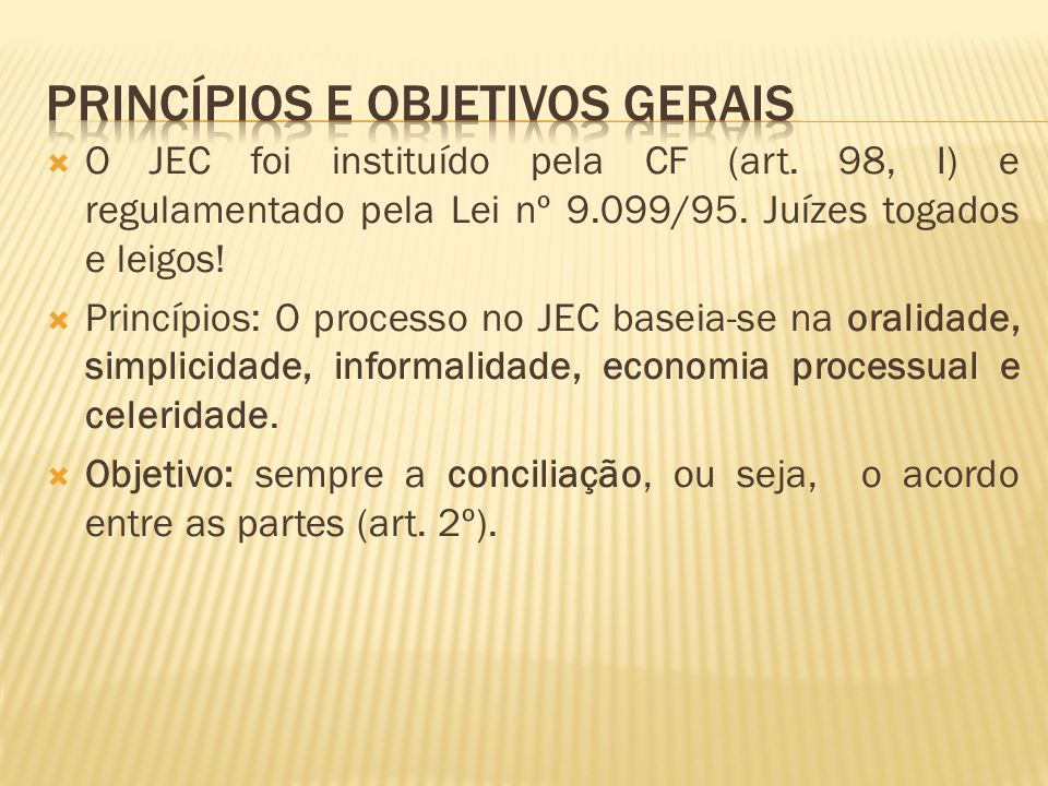  O JEC foi instituído pela CF (art. 98, I) e regulamentado pela Lei nº 9.099/95.