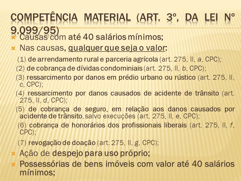  Causas com até 40 salários mínimos;  Nas causas, qualquer que seja o valor: (1) de arrendamento rural e parceria agrícola (art.
