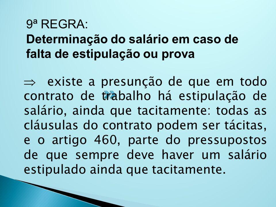  Artigo 460 CLT: Na falta de estipulação do salário ou não havendo prova sobre a importância ajustada, o empregado terá direito a perceber salário ig
