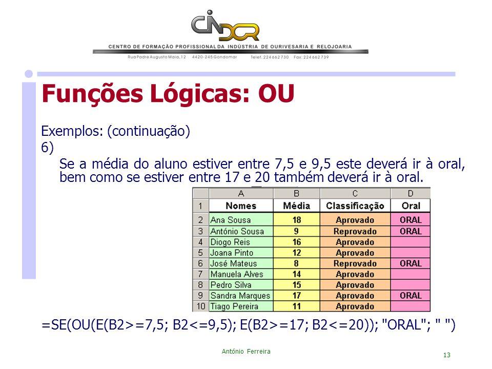 António Ferreira 13 Funções Lógicas: OU Exemplos: (continuação) 6) Se a média do aluno estiver entre 7,5 e 9,5 este deverá ir à oral, bem como se esti