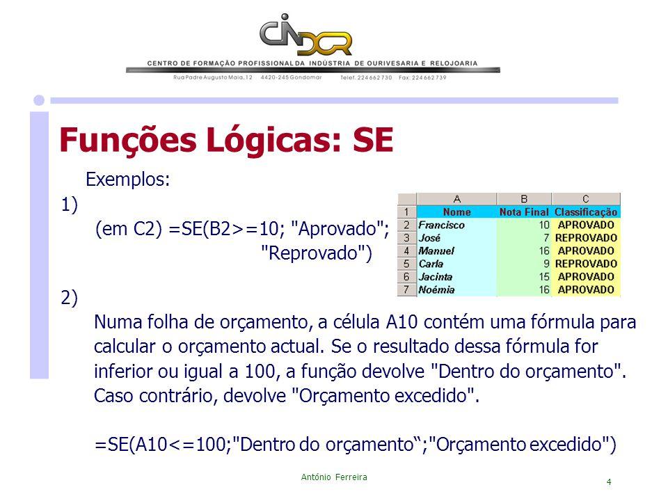 António Ferreira 4 Funções Lógicas: SE Exemplos: 1) (em C2) =SE(B2>=10;