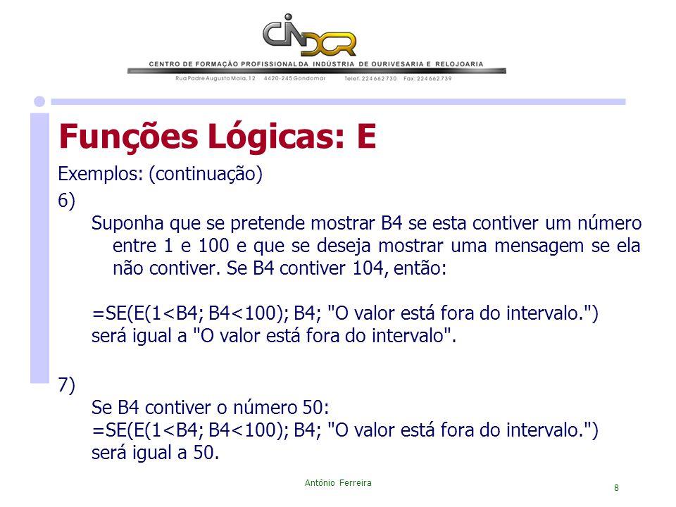 António Ferreira 8 Funções Lógicas: E Exemplos: (continuação) 6) Suponha que se pretende mostrar B4 se esta contiver um número entre 1 e 100 e que se