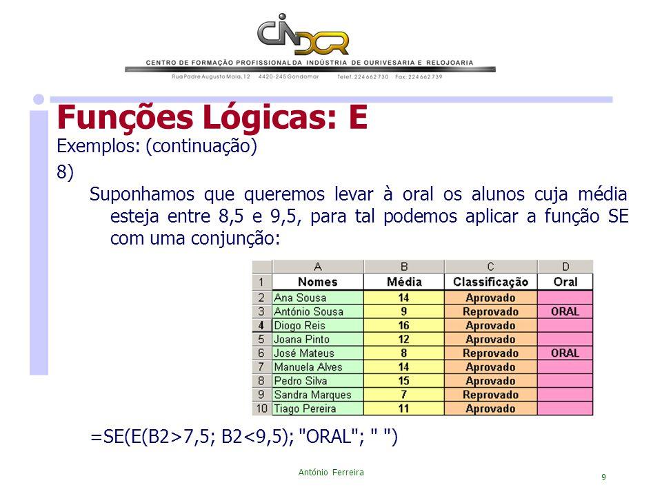 António Ferreira 9 Funções Lógicas: E Exemplos: (continuação) 8) Suponhamos que queremos levar à oral os alunos cuja média esteja entre 8,5 e 9,5, par