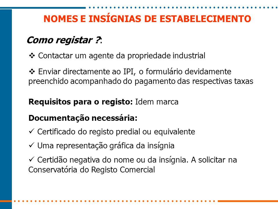 NOMES E INSÍGNIAS DE ESTABELECIMENTO Como registar ?:  Contactar um agente da propriedade industrial  Enviar directamente ao IPI, o formulário devid