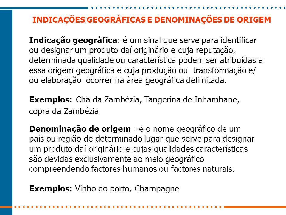 INDICAÇÕES GEOGRÁFICAS E DENOMINAÇÕES DE ORIGEM Indicação geográfica: é um sinal que serve para identificar ou designar um produto daí originário e cu