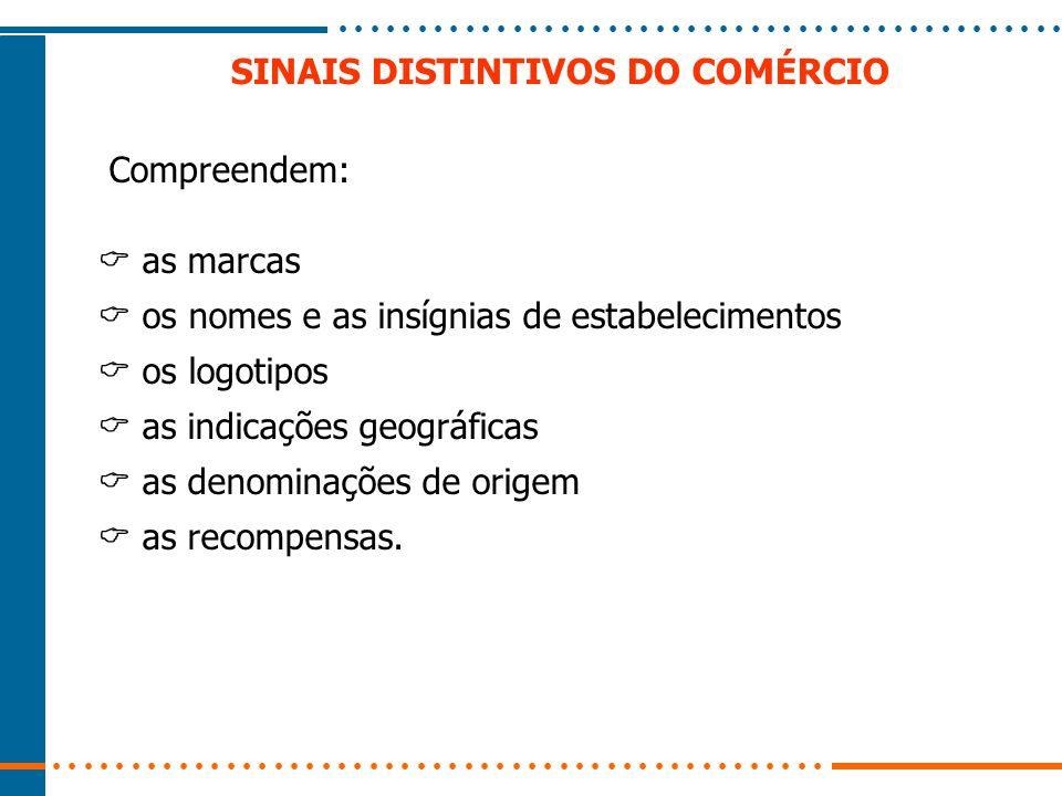 SINAIS DISTINTIVOS DO COMÉRCIO Compreendem:  as marcas  os nomes e as insígnias de estabelecimentos  os logotipos  as indicações geográficas  as denominações de origem  as recompensas.