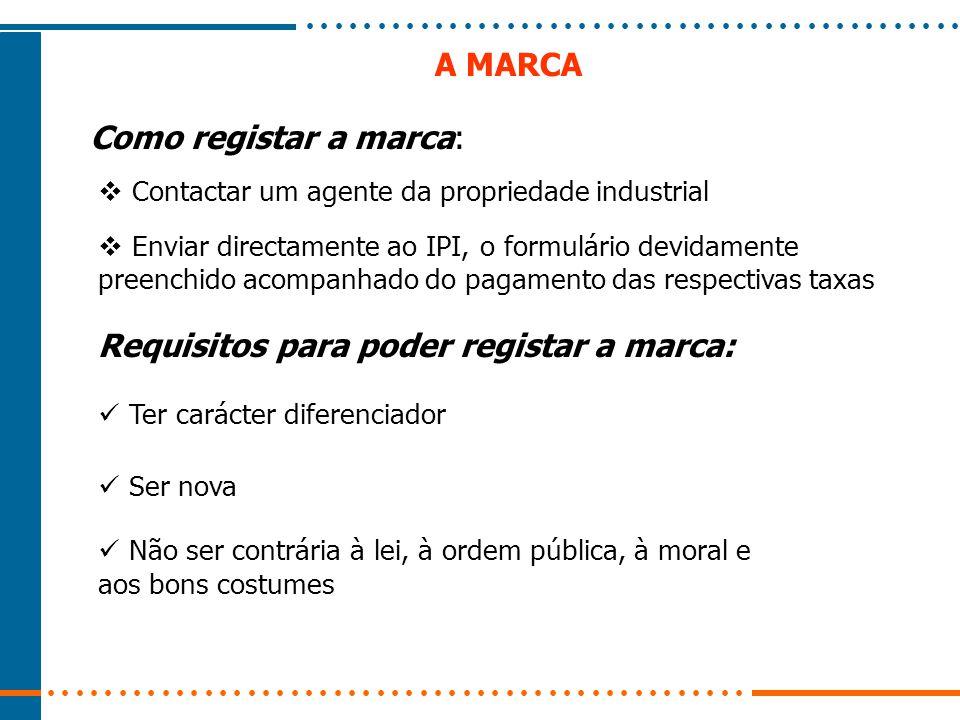 A MARCA Como registar a marca: Requisitos para poder registar a marca: Não ser contrária à lei, à ordem pública, à moral e aos bons costumes Ter carác