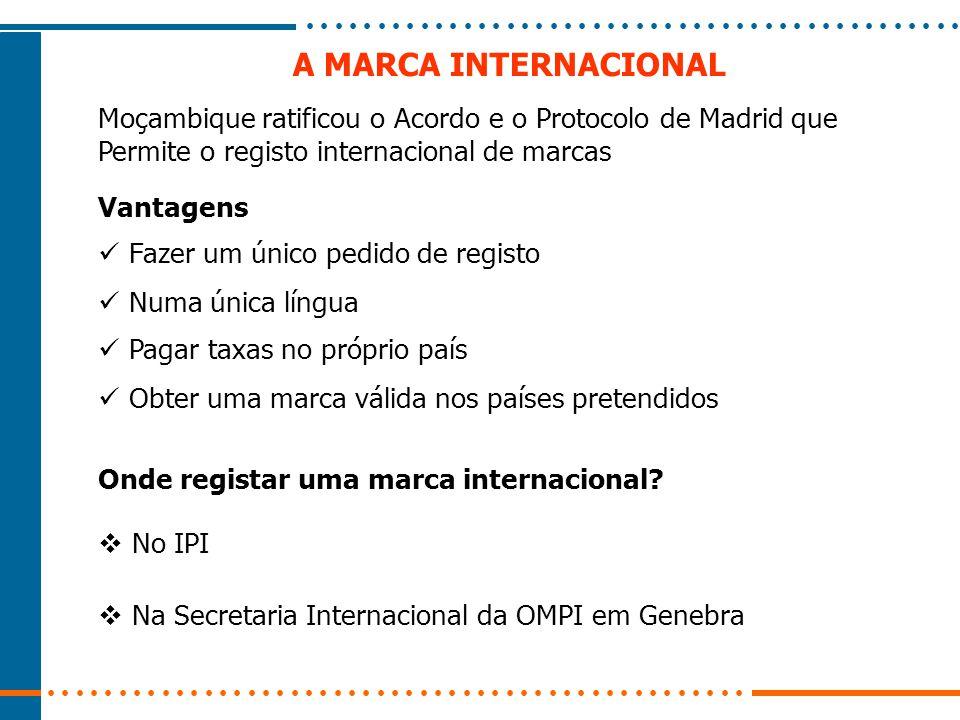 A MARCA INTERNACIONAL Moçambique ratificou o Acordo e o Protocolo de Madrid que Permite o registo internacional de marcas Vantagens Fazer um único ped
