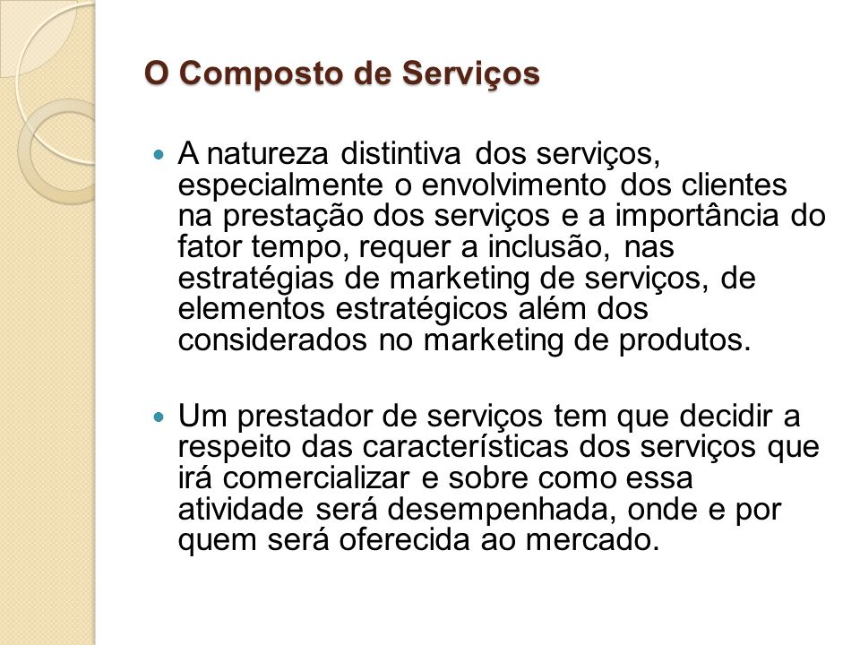 O Composto de Serviços A natureza distintiva dos serviços, especialmente o envolvimento dos clientes na prestação dos serviços e a importância do fato
