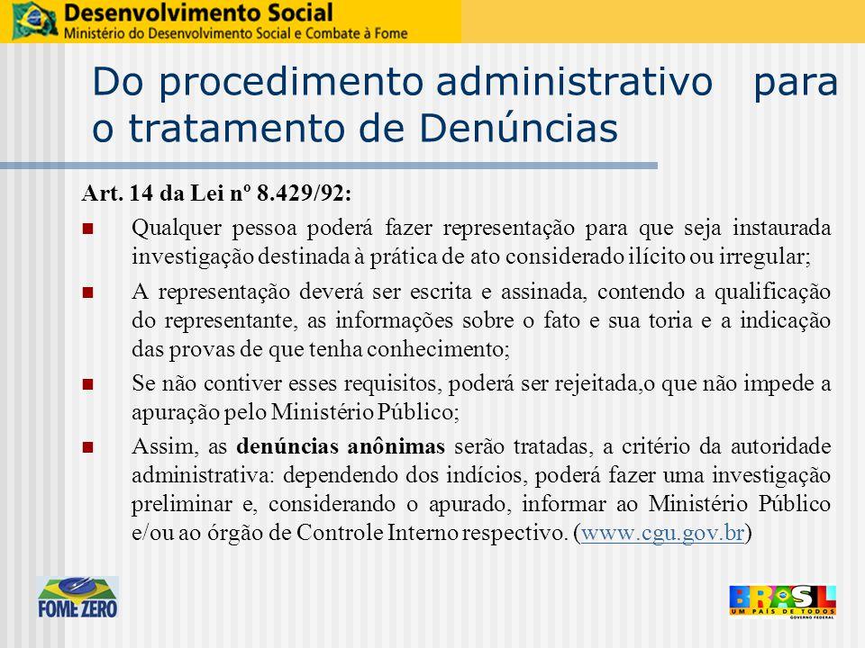 Do procedimento administrativo para o tratamento de Denúncias Art. 14 da Lei nº 8.429/92: Qualquer pessoa poderá fazer representação para que seja ins