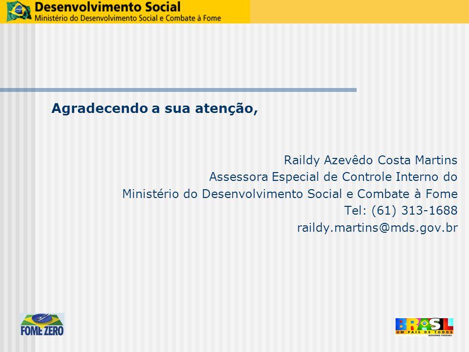 Agradecendo a sua atenção, Raildy Azevêdo Costa Martins Assessora Especial de Controle Interno do Ministério do Desenvolvimento Social e Combate à Fome Tel: (61) 313-1688 raildy.martins@mds.gov.br