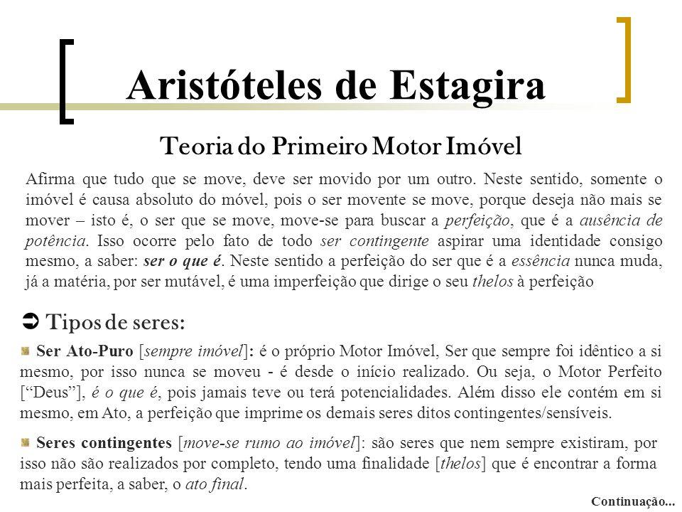 Aristóteles de Estagira Teoria do Primeiro Motor Imóvel Afirma que tudo que se move, deve ser movido por um outro.