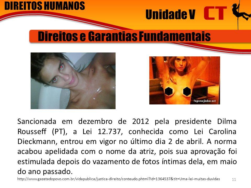 DIREITOS HUMANOS Unidade V Direitos e Garantias Fundamentais Sancionada em dezembro de 2012 pela presidente Dilma Rousseff (PT), a Lei 12.737, conheci