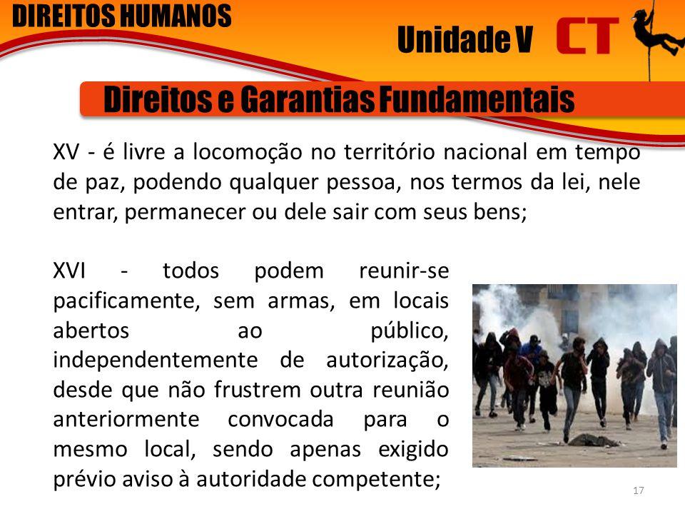 DIREITOS HUMANOS Unidade V Direitos e Garantias Fundamentais XV - é livre a locomoção no território nacional em tempo de paz, podendo qualquer pessoa,