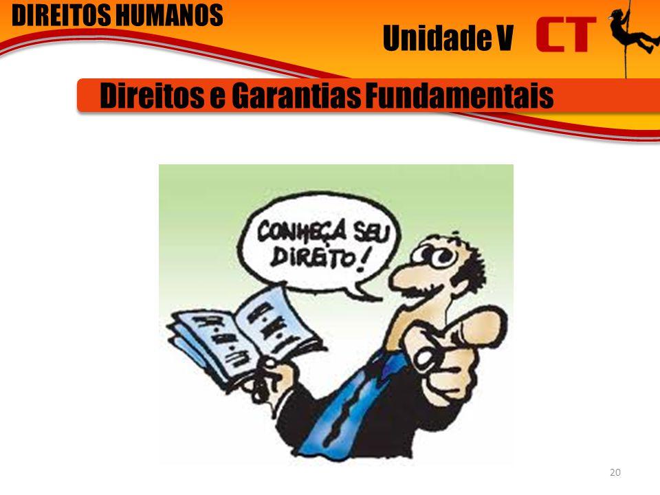 DIREITOS HUMANOS Unidade V Direitos e Garantias Fundamentais 20