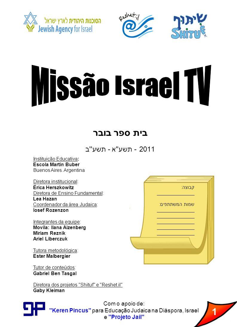 2 Missão 1: Como primeira missão, vocês têm a tarefa de criar um cartaz (para um futuro programa de TV) em que a composição da sociedade Israelense seja claramente percebida (com imagens tiradas da internet, texto, com breves frases e/ou palavras).