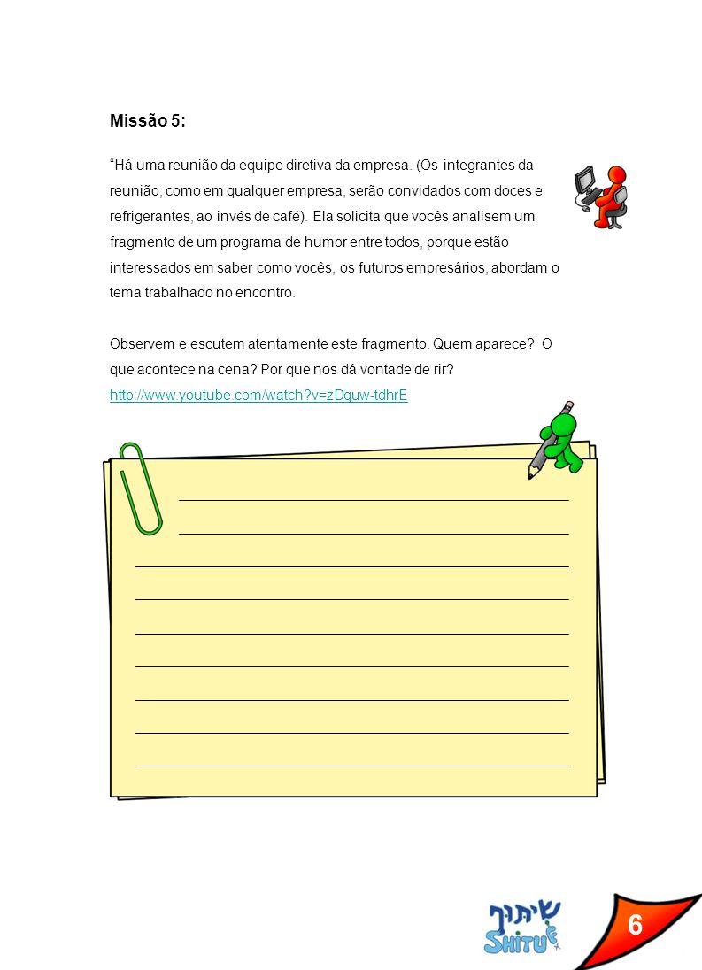 7 Missão 6: A empresa pede a vocês que se tornem crianças conselheiras por um dia e que respondam a perguntas de outras crianças, em ivrit. Para realizar a missão, vocês deverão acessar a plataforma virtual, na qual encontrarão perguntas formuladas por crianças do 5º e/ou do 6º ano (em idioma hebraico).