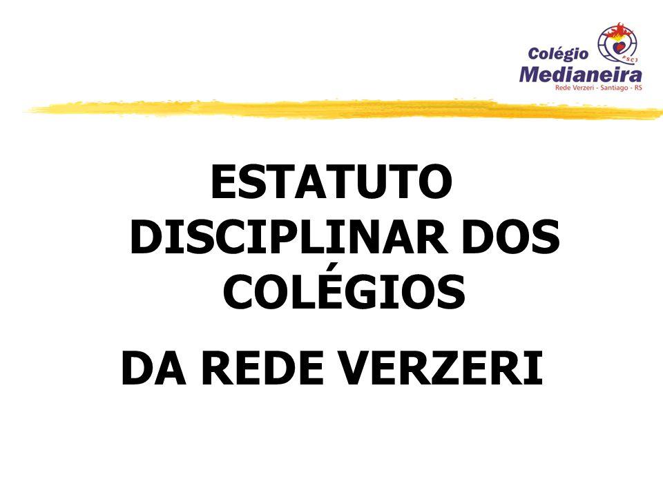 ESTATUTO DISCIPLINAR DOS COLÉGIOS DA REDE VERZERI