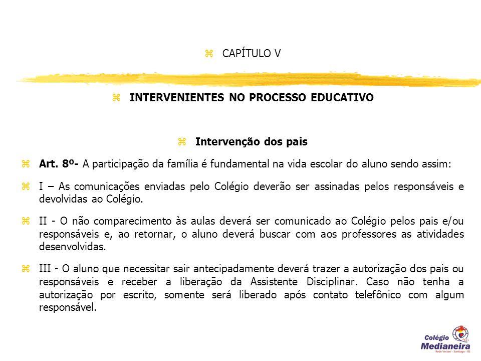 z CAPÍTULO V z INTERVENIENTES NO PROCESSO EDUCATIVO z Intervenção dos pais z Art.