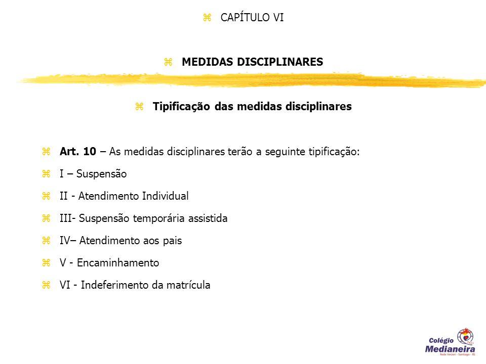 z CAPÍTULO VI z MEDIDAS DISCIPLINARES z Tipificação das medidas disciplinares z Art.