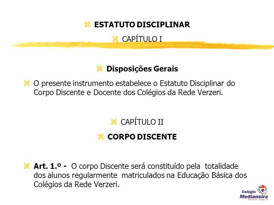 z ESTATUTO DISCIPLINAR z CAPÍTULO I z Disposições Gerais z O presente instrumento estabelece o Estatuto Disciplinar do Corpo Discente e Docente dos Colégios da Rede Verzeri.