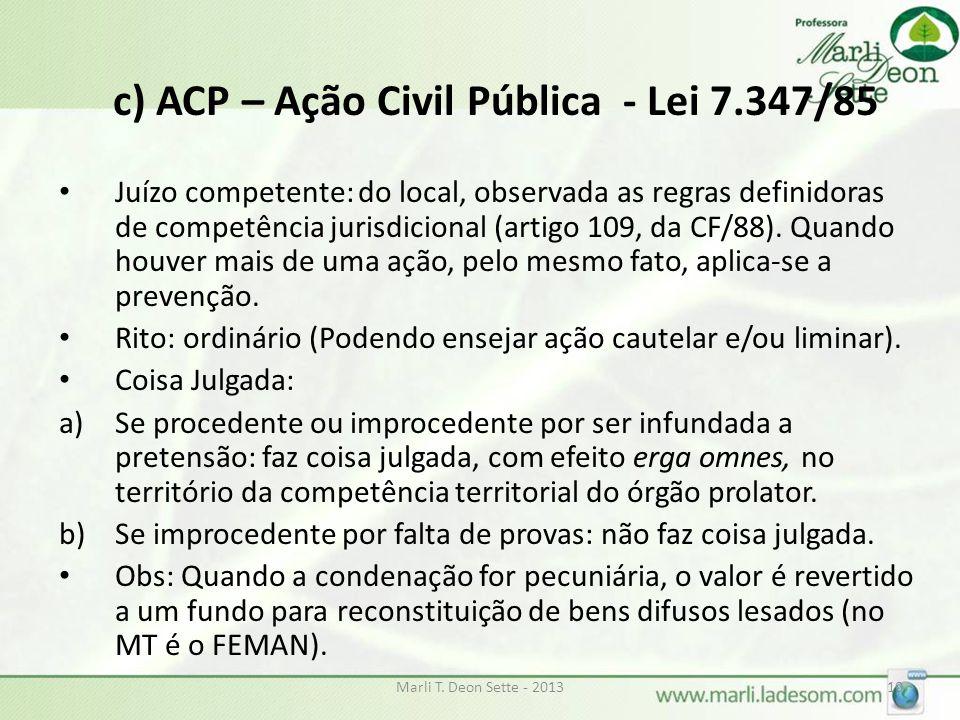 c) ACP – Ação Civil Pública - Lei 7.347/85 Juízo competente: do local, observada as regras definidoras de competência jurisdicional (artigo 109, da CF