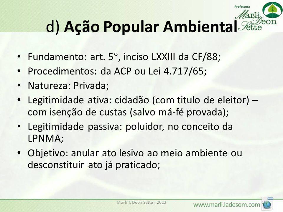 d) Ação Popular Ambiental Fundamento: art. 5°, inciso LXXIII da CF/88; Procedimentos: da ACP ou Lei 4.717/65; Natureza: Privada; Legitimidade ativa: c