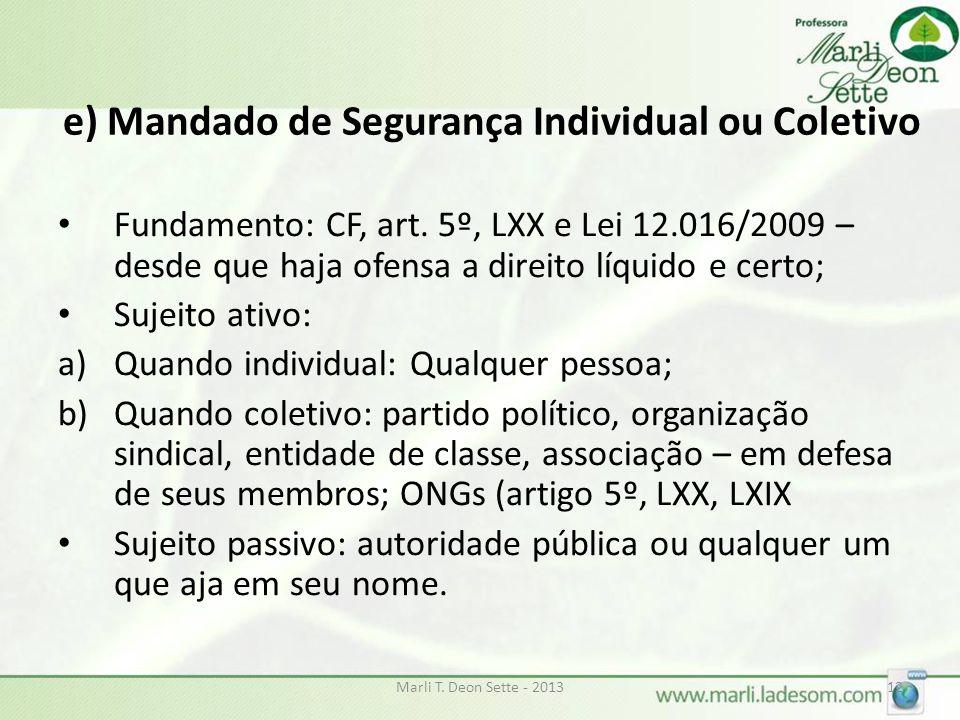 e) Mandado de Segurança Individual ou Coletivo Fundamento: CF, art. 5º, LXX e Lei 12.016/2009 – desde que haja ofensa a direito líquido e certo; Sujei