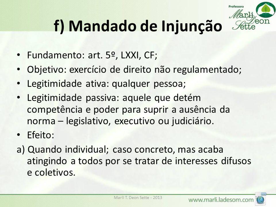 f) Mandado de Injunção Fundamento: art. 5º, LXXI, CF; Objetivo: exercício de direito não regulamentado; Legitimidade ativa: qualquer pessoa; Legitimid