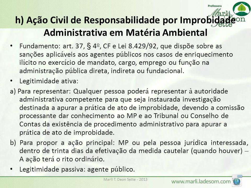 h) Ação Civil de Responsabilidade por Improbidade Administrativa em Matéria Ambiental Fundamento: art. 37, § 4 o, CF e Lei 8.429/92, que dispõe sobre