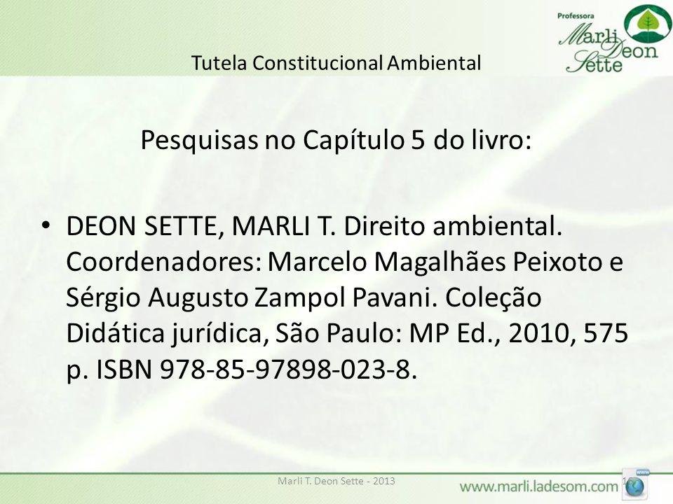 Tutela Constitucional Ambiental Pesquisas no Capítulo 5 do livro: DEON SETTE, MARLI T. Direito ambiental. Coordenadores: Marcelo Magalhães Peixoto e S