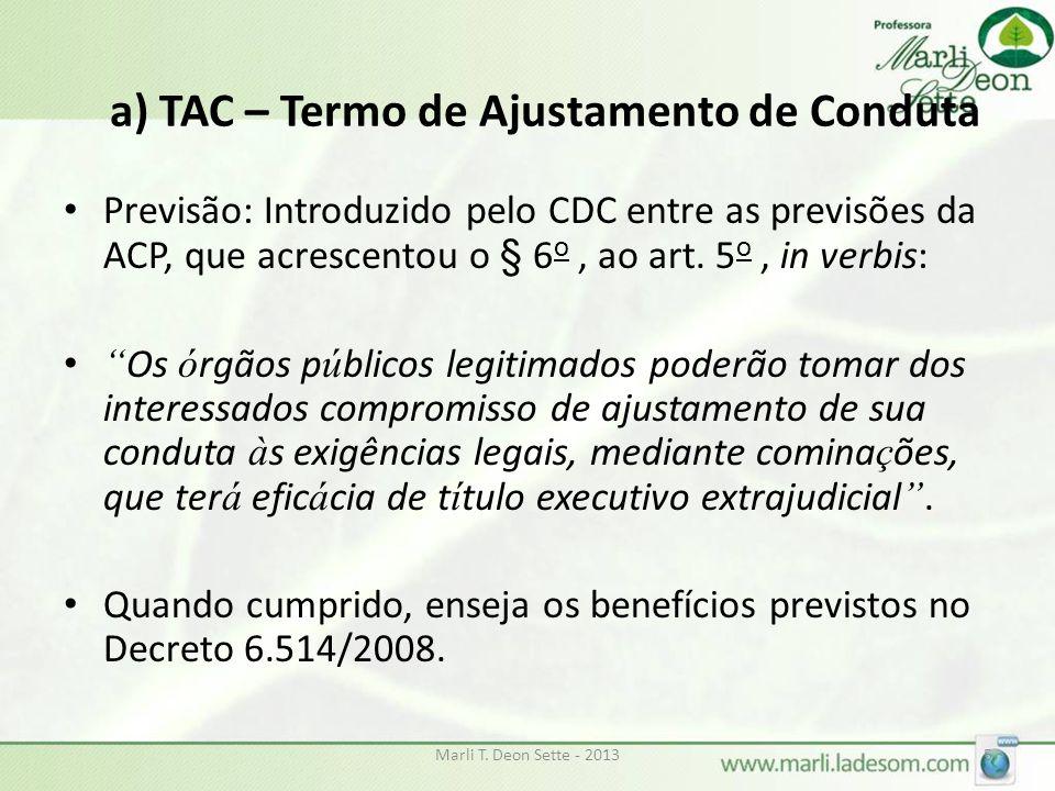 """a) TAC – Termo de Ajustamento de Conduta Previsão: Introduzido pelo CDC entre as previsões da ACP, que acrescentou o § 6 o, ao art. 5 o, in verbis: """""""