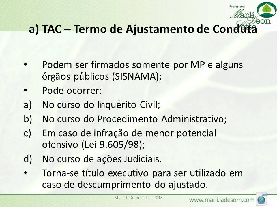 a) TAC – Termo de Ajustamento de Conduta Podem ser firmados somente por MP e alguns ó rgãos p ú blicos (SISNAMA); Pode ocorrer: a)No curso do Inquérit