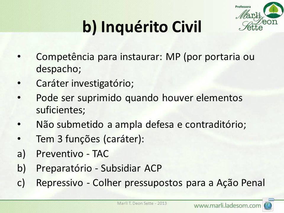 b) Inquérito Civil Competência para instaurar: MP (por portaria ou despacho; Caráter investigatório; Pode ser suprimido quando houver elementos sufici