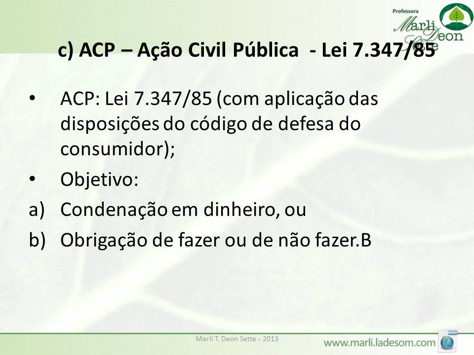 c) ACP – Ação Civil Pública - Lei 7.347/85 ACP: Lei 7.347/85 (com aplicação das disposições do código de defesa do consumidor); Objetivo: a)Condenação