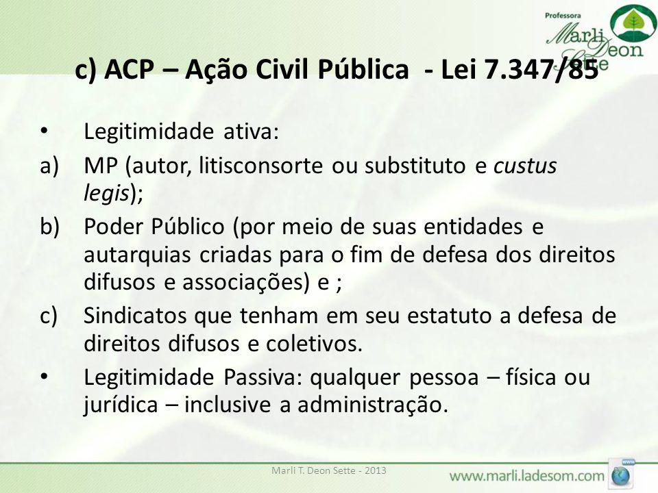 c) ACP – Ação Civil Pública - Lei 7.347/85 Legitimidade ativa: a)MP (autor, litisconsorte ou substituto e custus legis); b)Poder Público (por meio de