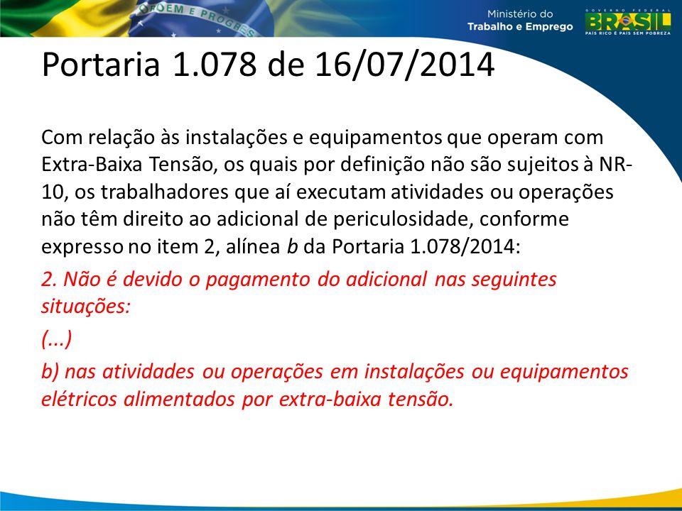 Portaria 1.078 de 16/07/2014 Com relação às instalações e equipamentos que operam com Extra-Baixa Tensão, os quais por definição não são sujeitos à NR