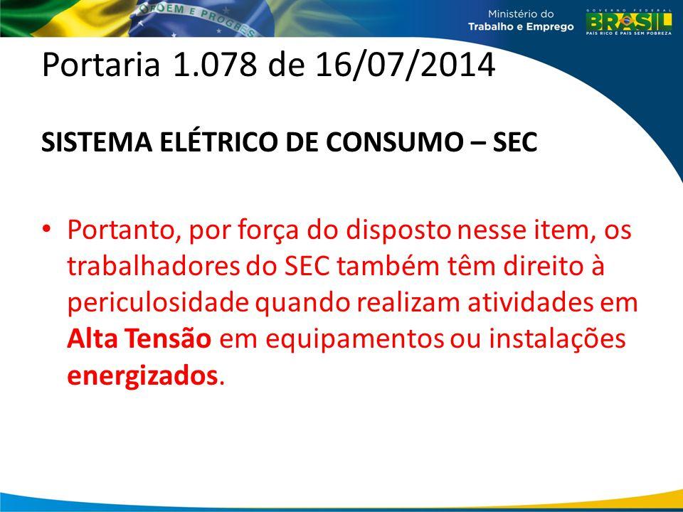 Portaria 1.078 de 16/07/2014 SISTEMA ELÉTRICO DE CONSUMO – SEC Portanto, por força do disposto nesse item, os trabalhadores do SEC também têm direito